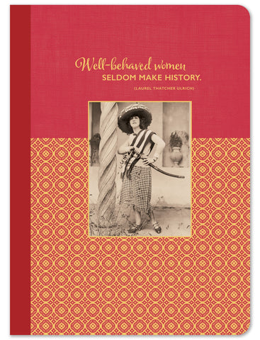 Well-Behaved Women Seldom Make History Notebook