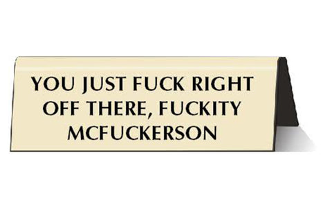 You Just F*ck Right Off There, F*ckity McF*ckerson Nameplate Desk Sign in Cream