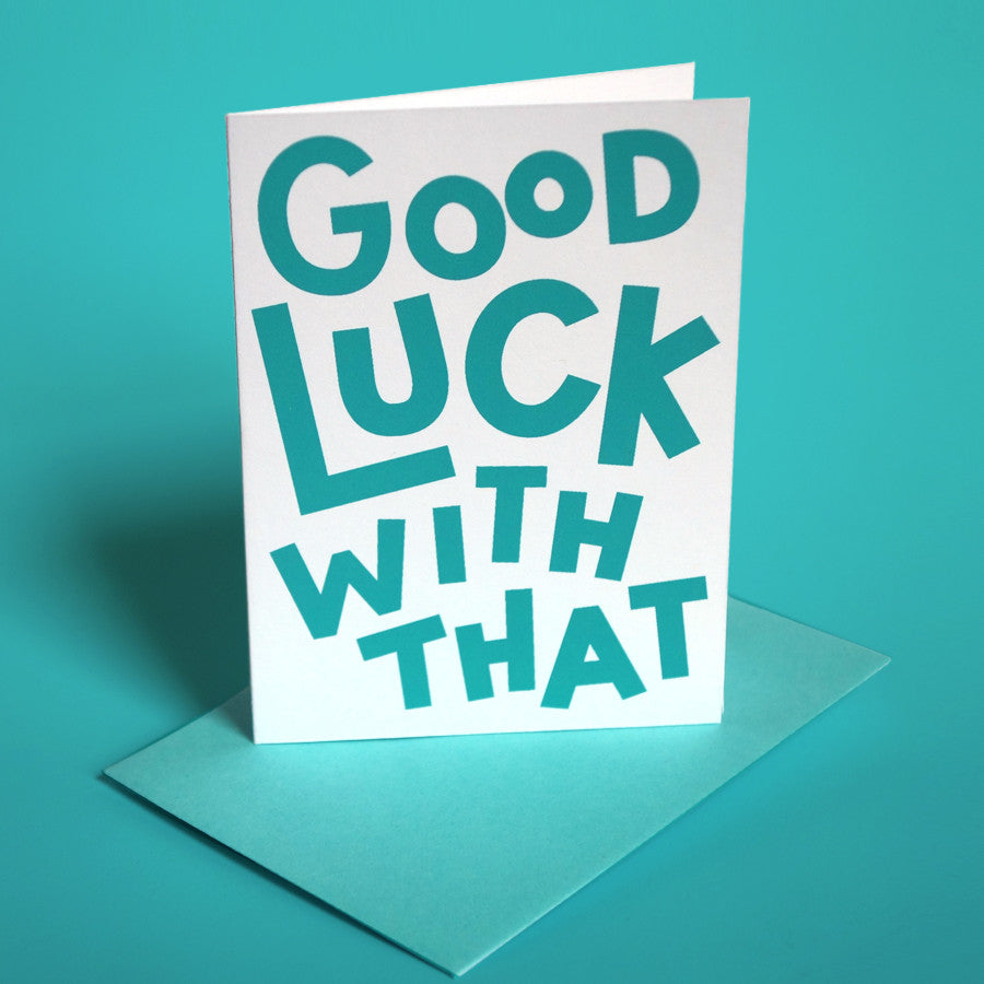 "Greeting card with playful typography that says ""Good Luck With That"""