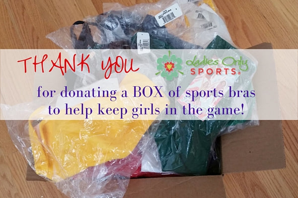 Thank you Ladies Only Sports for donating a box of sports bras to help keep girls in the game!