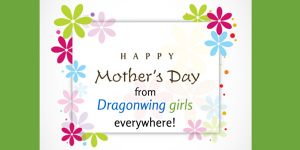 Happy Mother's Day from Dragonwing girls everywhere