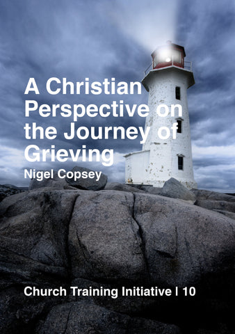 Church Training Initiative - A Christian Perspective on the Journey of Grieving