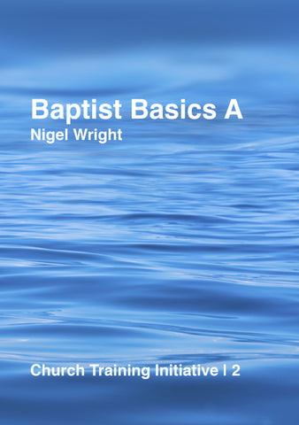Church Training Initiative - Baptist Basics A