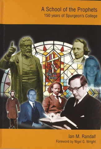 A School of Prophets: 150 years of Spurgeon's College by Ian M. Randall