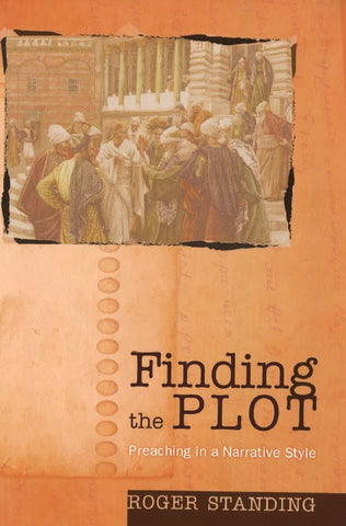 Finding the Plot: Preaching in a Narrative Style by Roger Standing