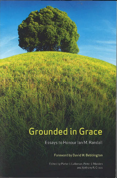 Grounded in Grace: Essays to Honour Ian M. Randall