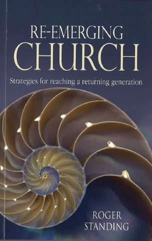 Re-Emerging Church: Strategies for reaching a returning generation by Roger Standing