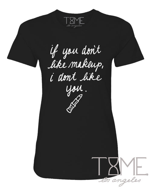IF YOU DON'T LIKE MAKEUP TEE