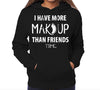 MORE MAKEUP THAN FRIENDS HOODIE