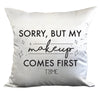 SORRY BUT MY MAKEUP COMES FIRST DECORATIVE PILLOW