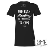 TOO BUSY BLENDING TO CARE TEE