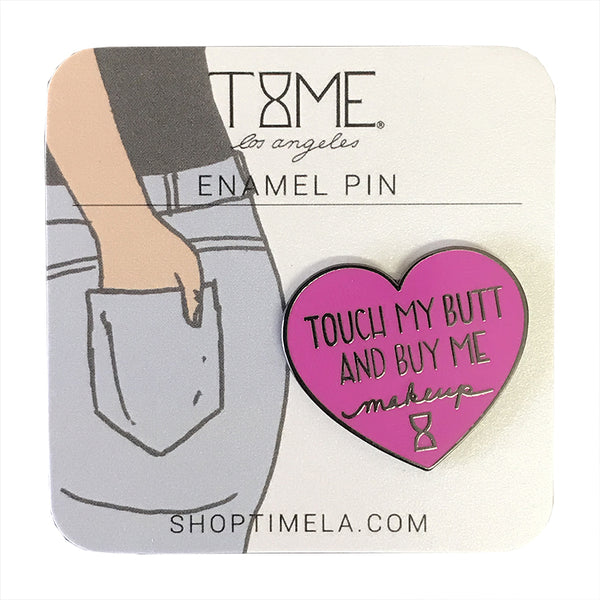 TOUCH MY BUTT AND BUY ME MAKEUP ENAMEL PIN