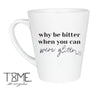 WHY BE BITTER COFFEE MUG
