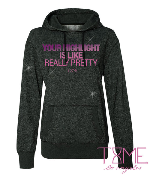 YOUR HIGHLIGHT IS LIKE REALLY PRETTY GLITTER HOODIE