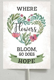 Where Flowers Bloom so Does Hope ~ pot plant sign on metal stake