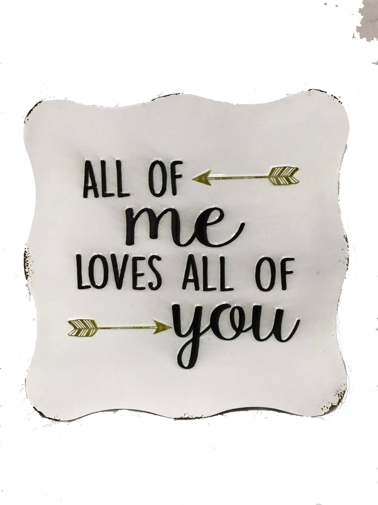 Metal sign ~ All of me loves all of you