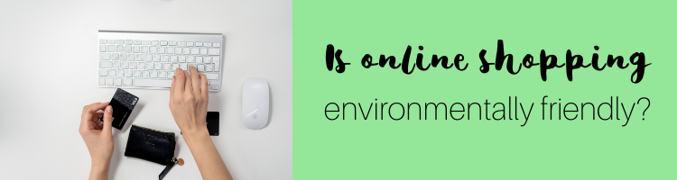 Is online shopping environmentally friendly?