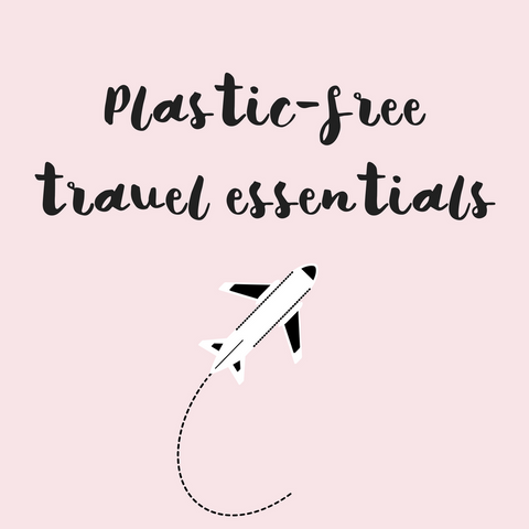 Plastic-free travel essentials to fight the war on waste