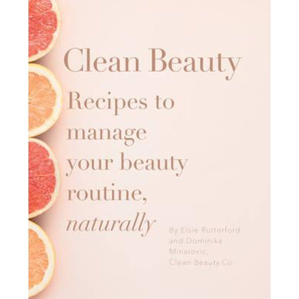 Clean Beauty: Recipes to Manage Your Beauty Routine, Naturally