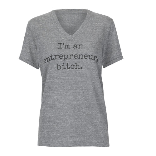 I'm an entrepreneur, bitch