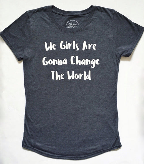 We Girls Are Gonna Change The World