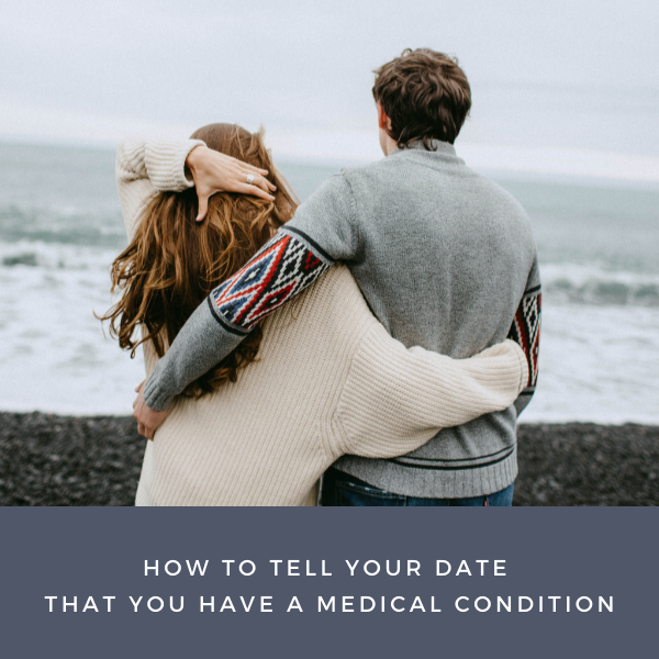 How to tell your date that you have a medical condition