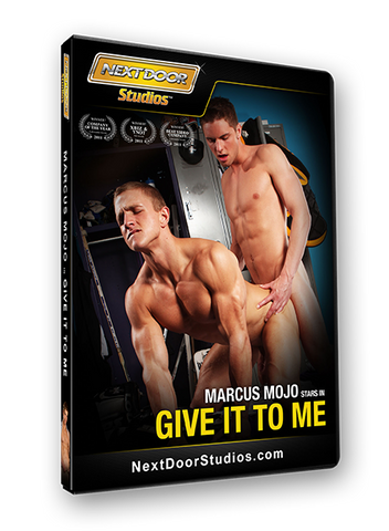 Give it to Me     -Starring Marcus Mojo-
