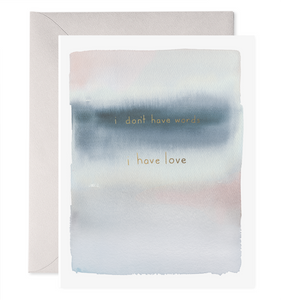 I Don't Have Words, I have Love Sympathy Card