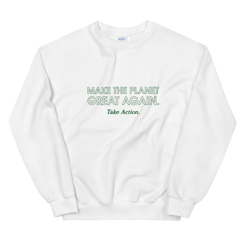 Make The Planet Great Again Sweatshirt - TOPS THIS IS A LOVE SONG