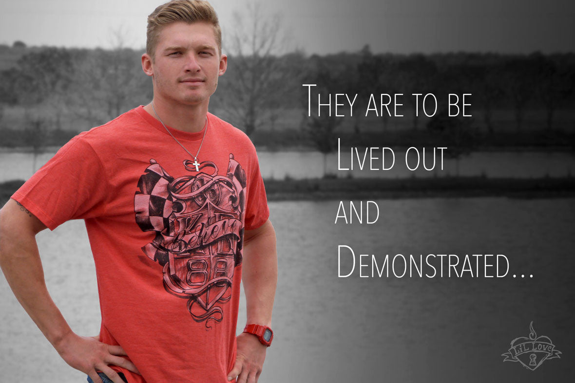 They are to be Lived Out and Demonstrated...