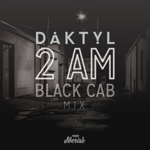 "Daktyl ""2AM Black Cab Mix"""
