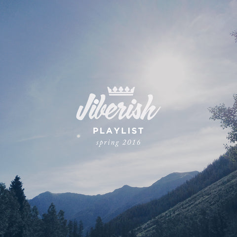 Jiberish Playlist // Spring 16