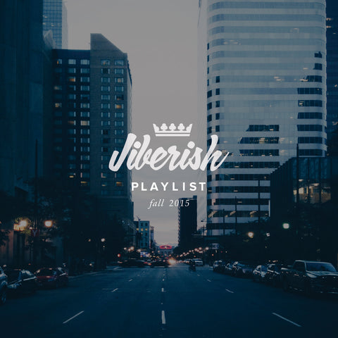 Jiberish Playlist // Fall 15