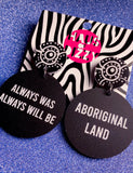 ALWAYS WAS ALWAYS WILL BE ABORIGINAL LAND EARRINGS