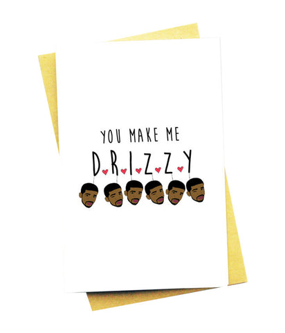 YOU MAKE ME DRIZZY GREETING CARD