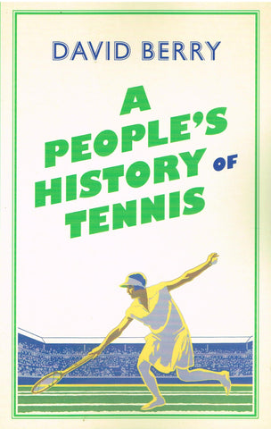 A PEOPLE'S HISTORY OF TENNIS Signed by David Berry