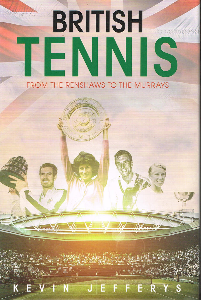 Kevin Jeffreys: BRITISH TENNIS From the Renshaws to the Murrays