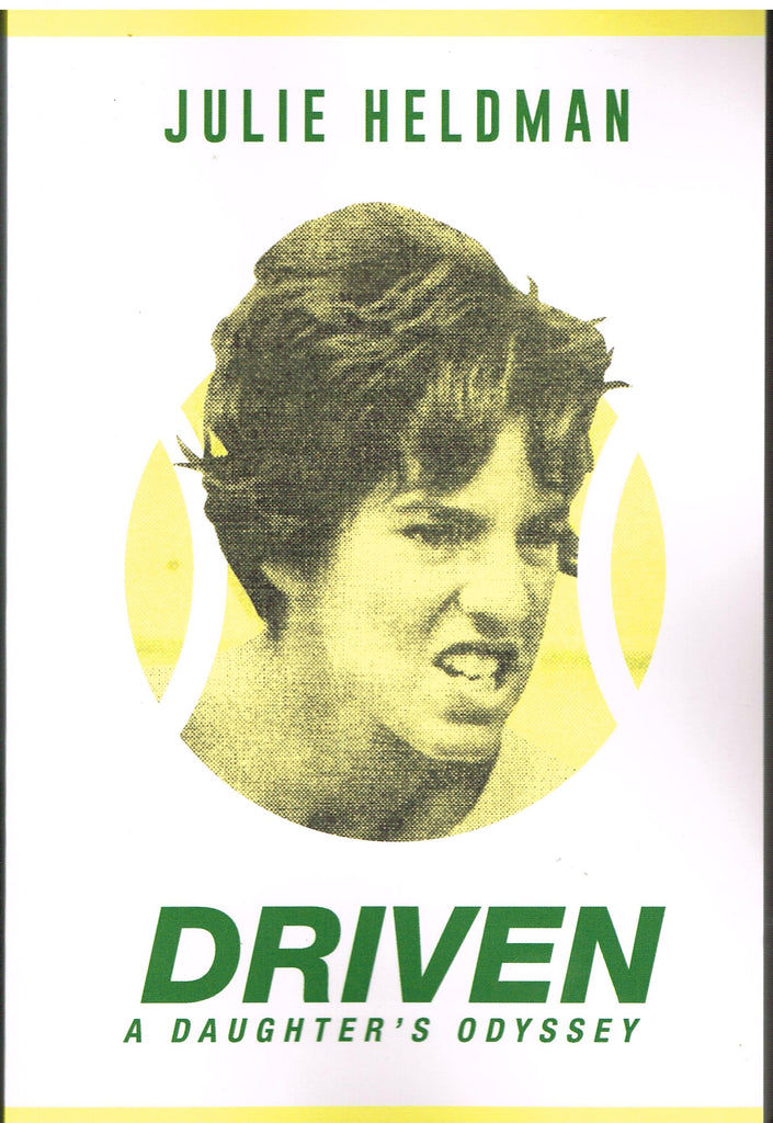 Julie Heldman: DRIVEN - A Daughter's Odyssey