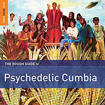 A Rough Guide To Psychedelic Cumbia