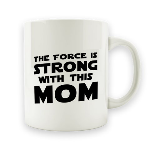 The Force Is Strong With This Mom - Ceramic Mug