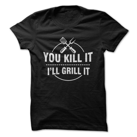 You Kill It. I'll Kill It T-Shirt