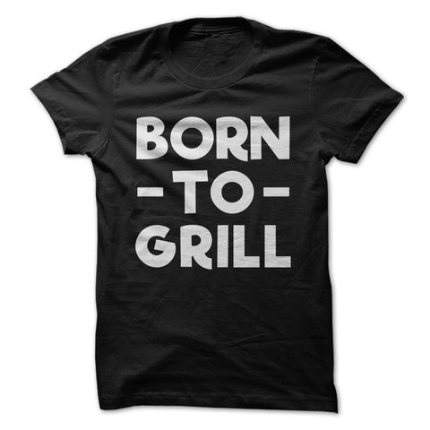 Born To Grill T-Shirt