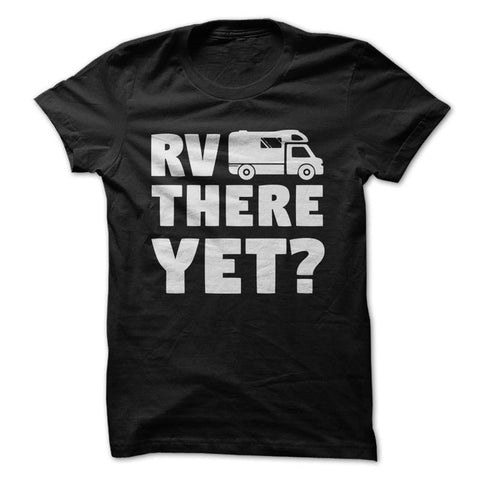 RV There Yet? - Camping T-Shirt
