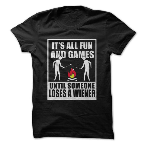 It's All Fun And Games Until Someone Loses A Wiener - Camping T-Shirt