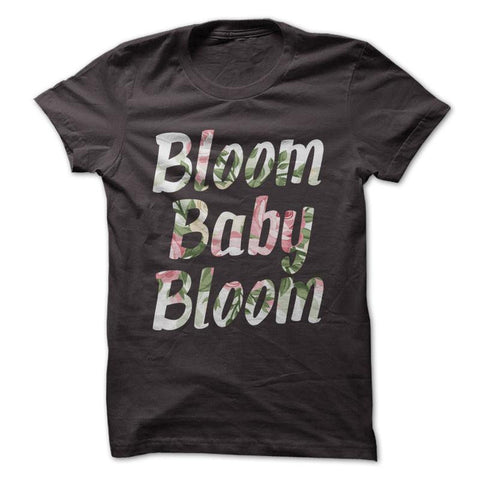 Bloom Baby Bloom - Gardening T-Shirt