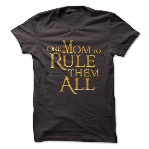 One Mom To Rule Them All - T-Shirt