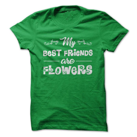 My Best Friends Are Flowers - Gardening T-Shirt