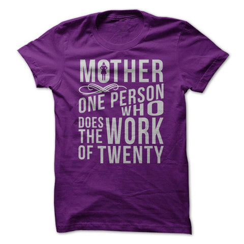 Mother. 1 Person Who Does The Work Of 20 - T-Shirt