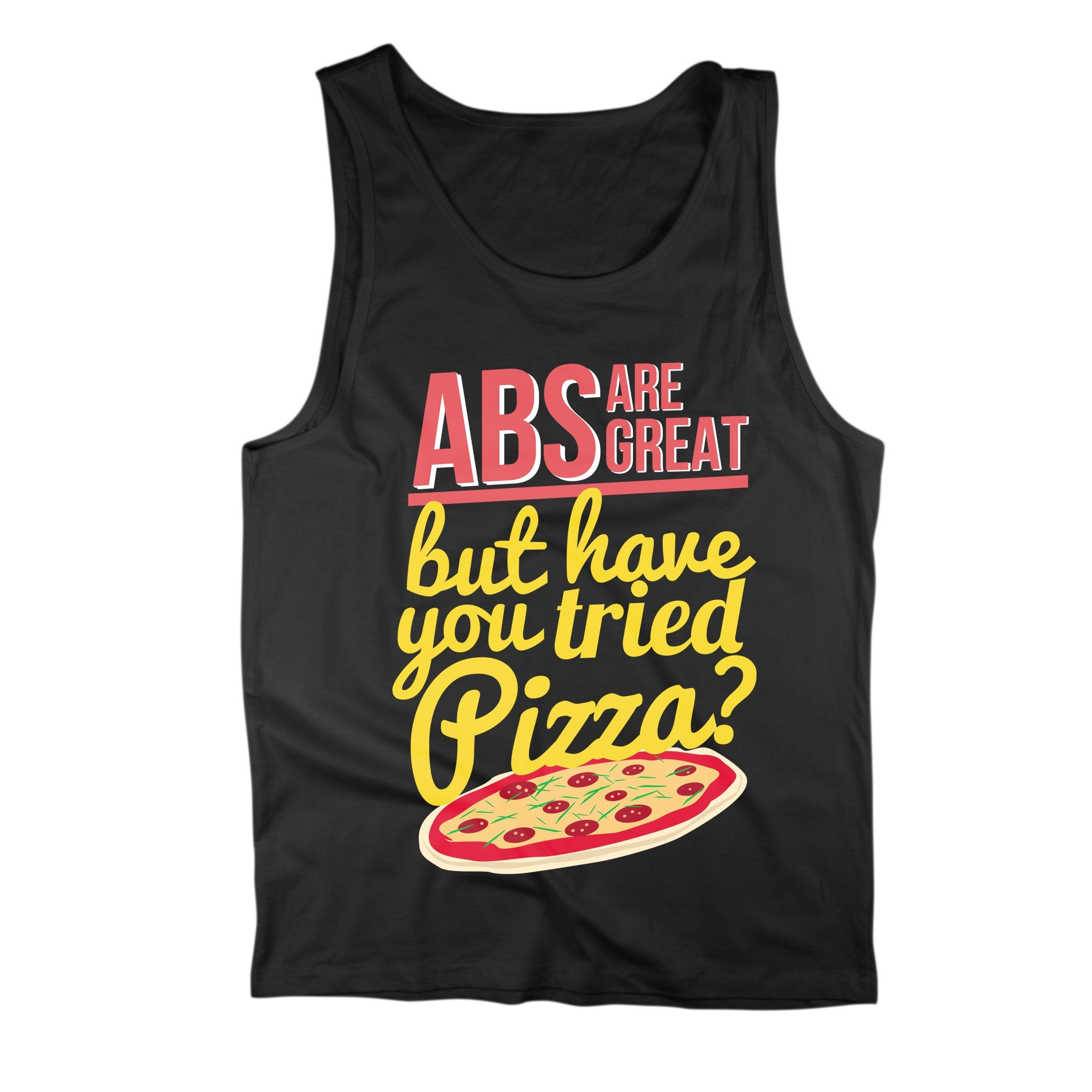Abs are Great, but Have You Tried Pizza? - Tank Top