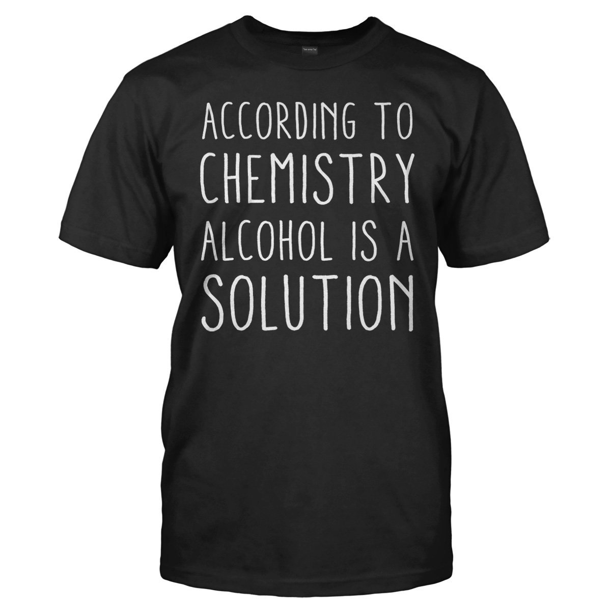 According To Chemistry, Alcohol Is A Solution - T Shirt